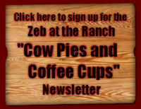 "Click here to sign up for the Zeb at the Ranch ""Cow Pies and Coffee Cups"" Newsletter"